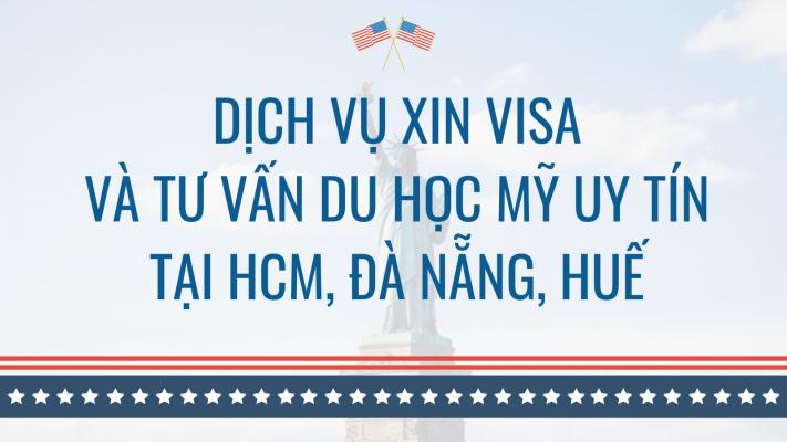 dich-vu-xin-visa-va-tu-van-du-hoc-my-uy-tin-tai-hcm-hue-da-nang